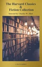 The Complete Harvard Classics and Shelf of Fiction (A to Z Classics) ebook by Charles W. Eliot, A to Z Classics