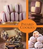 Payard Cookies ebook by François Payard, Anne E. McBride