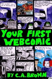 Your First Webcomic ebook by C. A. Brown