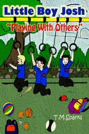 "Little Boy Josh - Book 3 - ""Playing with Others"" ebook by T.M.Sparks"