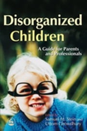 Disorganized Children - A Guide for Parents and Professionals ebook by Rebecca Chilvers,Uttom Chowdhury,Samuel Stein,Samuel Stein,Uttom Chowdhury