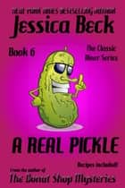 A Real Pickle - Book 6 in the Classic Diner Mystery Series ebook by Jessica Beck