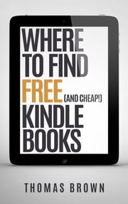 Where to Find FREE (and cheap!) Kindle Books ebook by Thomas Brown