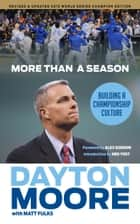 More Than a Season - Building a Championship Culture eBook by Dayton Moore, Matt Fulks, Matt Fulks,...