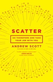 Scatter - Go Therefore and Take Your Job With You ebook by Andrew Scott