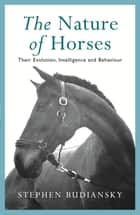 The Nature of Horses ebook by Stephen Budiansky