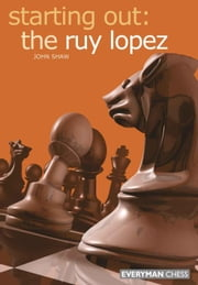Starting Out: The Ruy Lopez ebook by John Shaw
