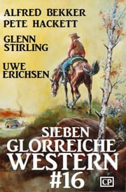 Sieben glorreiche Western #16 ebook by Alfred Bekker, Glenn Stirling, Pete Hackett,...