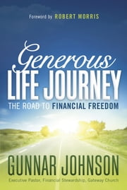Generous Life Journey - The Road to Financial Freedom ebook by Gunnar Johnson