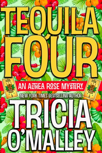 Tequila Four - An Althea Rose Mystery ebook by Tricia O'Malley