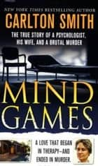 Mind Games - The True Story of a Psychologist, His Wife, and a Brutal Murder ebook by Carlton Smith