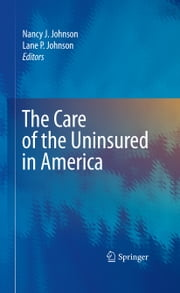 The Care of the Uninsured in America ebook by Nancy J. Johnson,Lane P. Johnson