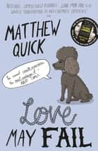 Love May Fail ebook by Matthew Quick