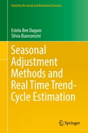 Seasonal Adjustment Methods and Real Time Trend-Cycle Estimation ebook by Estela Bee Dagum,Silvia Bianconcini