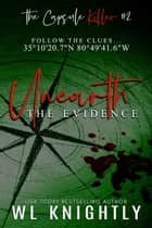 Unearth the Evidence - The Capsule Killer, #2 ebook by WL Knightly