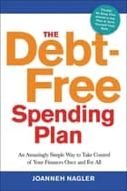 The Debt-Free Spending Plan - An Amazingly Simple Way to Take Control of Your Finances Once and for All ebook by Joanneh NAGLER
