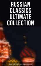 Russian Classics Ultimate Collection: Novels, Short Stories, Plays, Folk Tales & Legends - Crime and Punishment, War and Peace, Dead Souls, Mother, Uncle Vanya, Inspector General… ebook by Mikhail Lermontov, Fyodor Dostoevsky, Leo Tolstoy,...