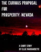 The Curious Proposal for Prosperity, Nevada ebook by Ellie Marrandette