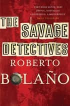 The Savage Detectives eBook by Roberto Bolaño, Natasha Wimmer