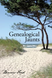 Genealogical Jaunts - Travels in Family History ebook by Dennis Ford