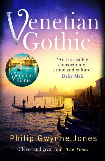 Venetian Gothic - a dark, atmospheric thriller set in Italy's most beautiful city ebook by Philip Gwynne Jones