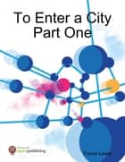 To Enter a City Part One ebook by Trevor Lewis