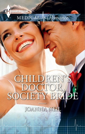 Children's Doctor, Society Bride ebook by Joanna Neil