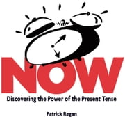 Now - Discovering the Power of the Present Tense ebook by Patrick Regan