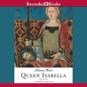 Queen Isabella - Treachery, Adultery, and Murder in Medieval England audiobook by Alison Weir