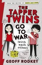The Tapper Twins Go to War (With Each Other) - Book 1 ebook by Geoff Rodkey