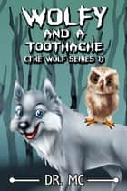 Wolfy And A Toothache: Wolf Series Book 1 ebook by Dr. MC