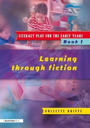 Literacy Play for the Early Years Book 1 - Learning Through Fiction ebook by Collette Drifte