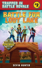 Battle for Loot Lake - An Unofficial Fortnite Novel ebook by Devin Hunter