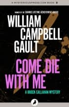 Come Die with Me - A Brock Callahan Mystery ebook by William Campbell Gault