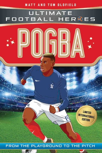 Pogba (Ultimate Football Heroes - Limited International Edition) eBook by Matt & Tom Oldfield