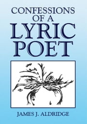 Confessions of a Lyric Poet ebook by James J. Aldridge