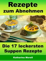 Rezepte zum Abnehmen - Die 17 leckersten Suppen Rezepte - Fett verbrennen mit gesunder Ernährung ebook by Kobo.Web.Store.Products.Fields.ContributorFieldViewModel
