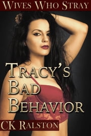 Tracy's Bad Behavior ebook by C.K. Ralston