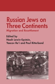 Russian Jews on Three Continents - Migration and Resettlement ebook by Noah Lewin-Epstein,Paul Ritterband,Yaacov Ro'i