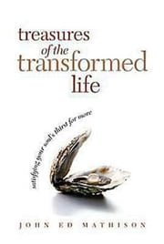 Treasures of the Transformed Life 40 Day Reading Book - Satisfying Your Soul's Thirst for More ebook by John Ed Mathison
