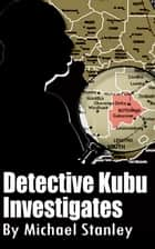 Detective Kubu Investigates ebook by michael stanley