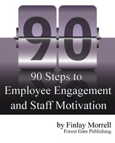 90 Steps to Employee Engagement & Staff Motivation ebook by Finlay Morrell