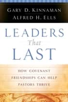 Leaders That Last ebook by Alfred H. Ells,Gary D. Kinnaman