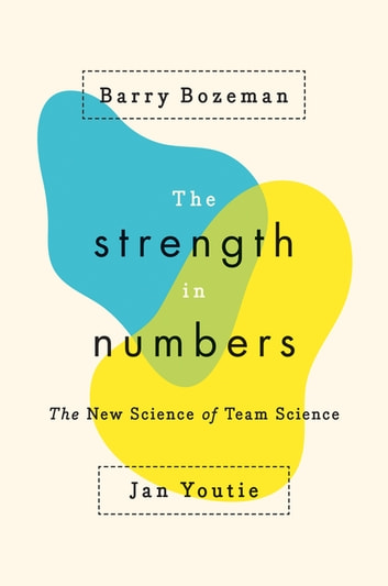The Strength in Numbers - The New Science of Team Science ebook by Barry Bozeman,Jan Youtie
