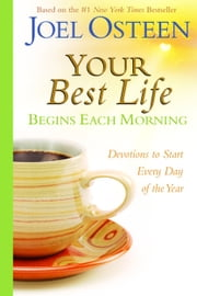 Your Best Life Begins Each Morning - Devotions to Start Every New Day of the Year ebook by Joel Osteen