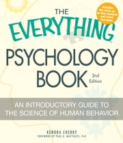 The Everything Psychology Book - Explore the human psyche and understand why we do the things we do ebook by Kendra Cherry