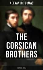 THE CORSICAN BROTHERS (Historical Novel) - The Story of Family Bond, Love and Loyalty ebook by Alexandre Dumas, Henry Frith