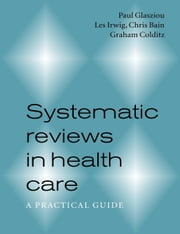 Systematic Reviews in Health Care ebook by Glasziou, Paul