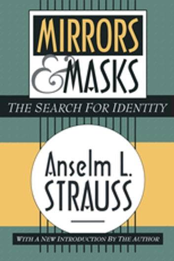 Mirrors and Masks - The Search for Identity ebook by Anselm L. Strauss