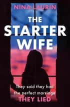The Starter Wife - Their perfect marriage is a LIE. A dark, gripping thriller for summer 2019 ekitaplar by Nina Laurin